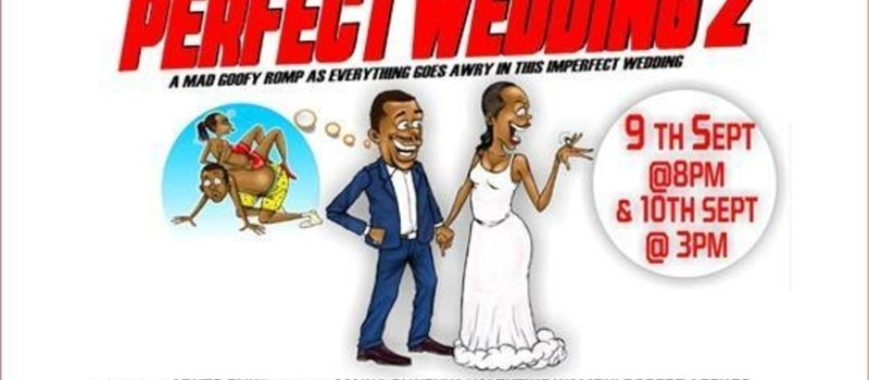 Ticket to Perfect Wedding 2 Play at Kenya National Theatre