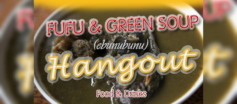 Fufu And Green Soup Hangout