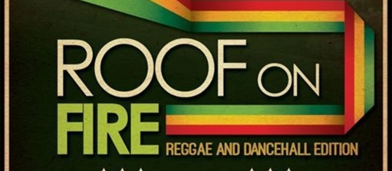 Roof on Fire: Reggae & Dancehall Edition!!