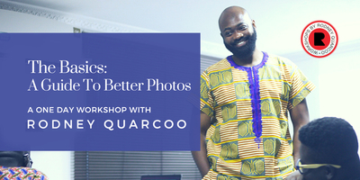 The Basics: A Guide To Better Photos - One-Day Workshop with Rodney Quarcoo