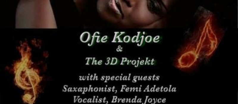 Ofie Kodjoe & Da 3D Projekt with special guests Femi Adetola, Brenda Joyce and Johnson Huton.