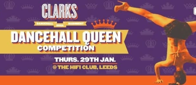Clarks Leeds ::: Dancehall Queen Competition ::: Thurs 29th Jan.