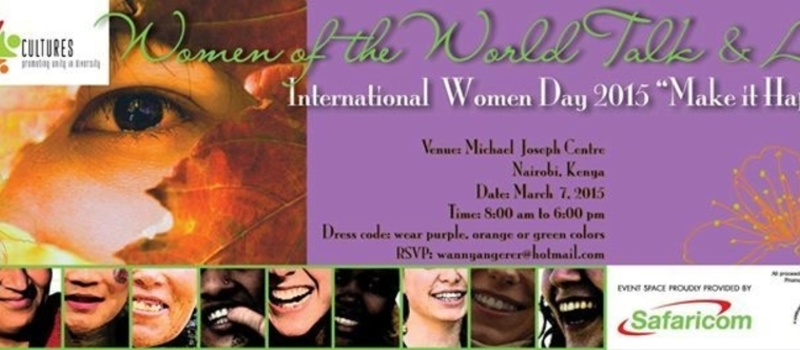 """Women of The World Talk & Act"" / International Women Day Celebration March 7th. 2015. Nairobi, Kenya."