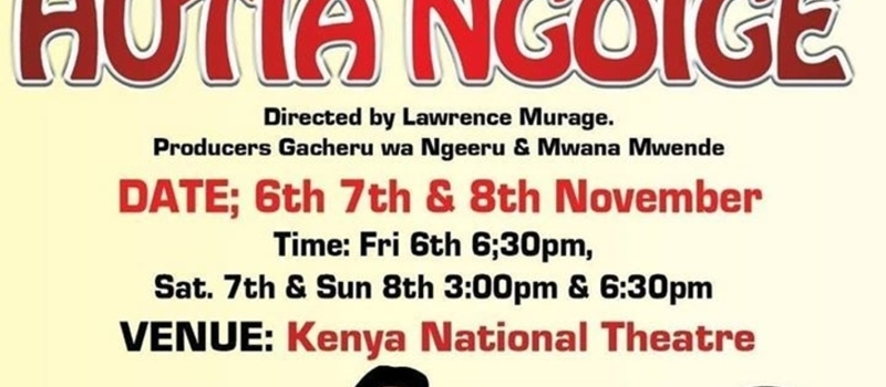 HUTIA NGOIGE at the KENYA NATIONAL THEATRE