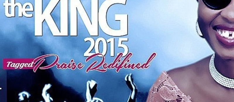 "COME WORSHIP THE KING CONCERT  2015 TAGGED ""PRAISE REDEFINED"""