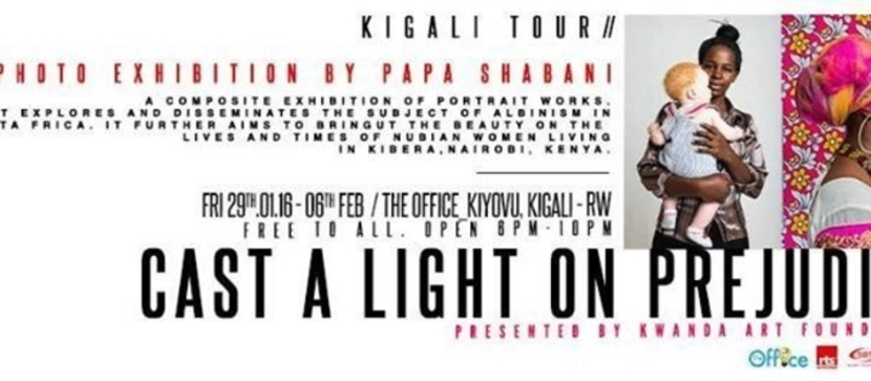 Photography Exhibition Opening : CAST A LIGHT ON PREJUDICE - KIGALI,RWANDA