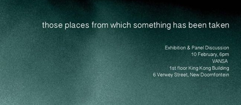Exhibition & Panel Discussion: those places from which something has been taken