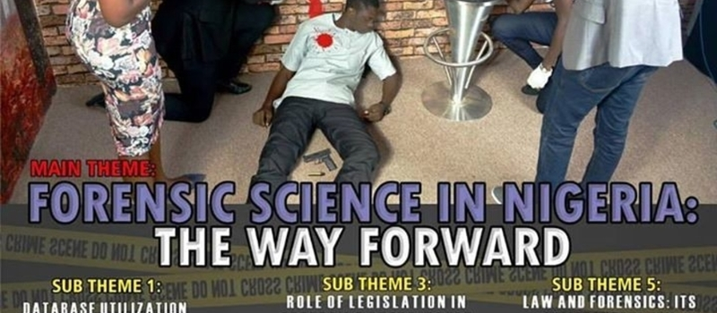 FORENSIC SCIENCE IN NIGERIA THE WAY FORWARD